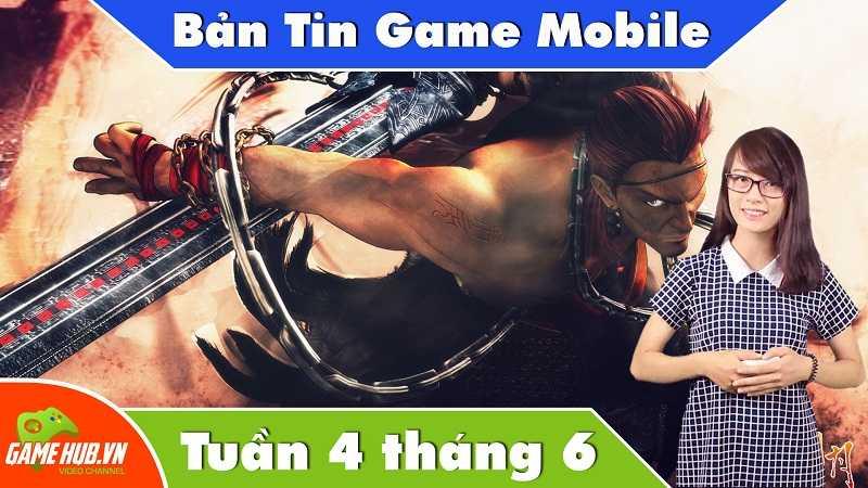 Bản tin Game mobile tuần 4 tháng 6/2015