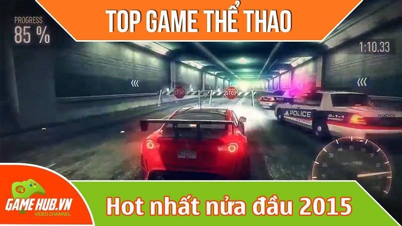 Top game Đua xe/Thể thao đỉnh nửa đầu 2015