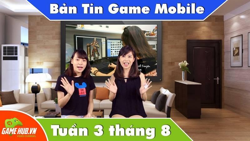 Bản tin Game mobile tuần 3 tháng 8/2015