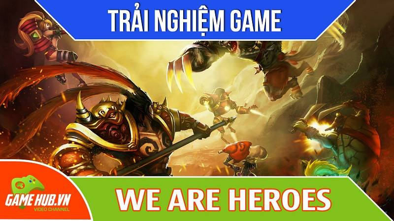 Trải nghiệm game RPG kết hợp MOBA We Are Heroes - Joy Entertainment