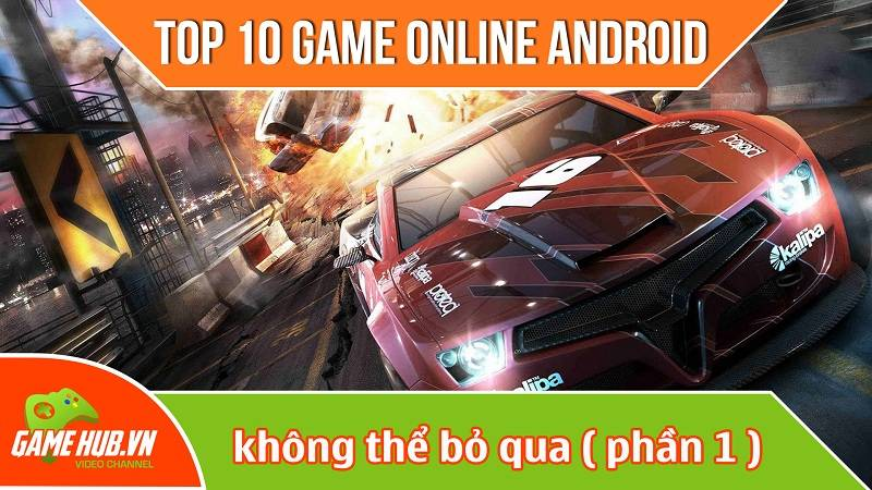 Top 10 game online Android không thể bỏ qua (p1)