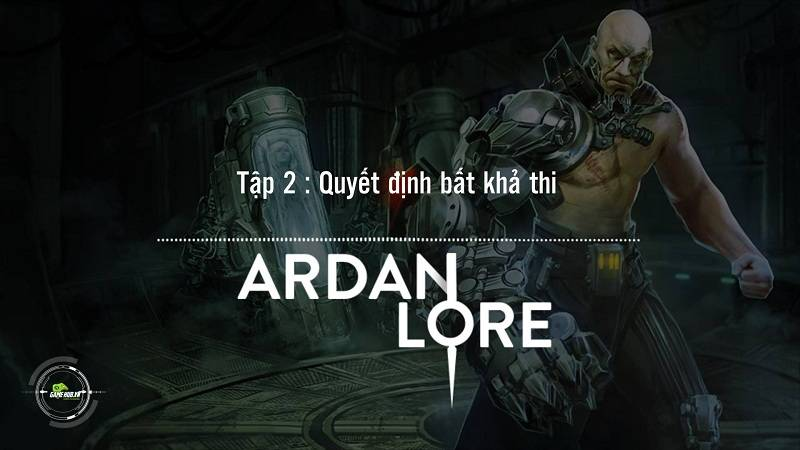 [Truyện Vainglory] Ardan Lore 2: Quyết định bất khả thi
