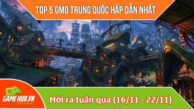 Top 5 game mobile Trung Quốc mới ra (16/11 - 22/11)
