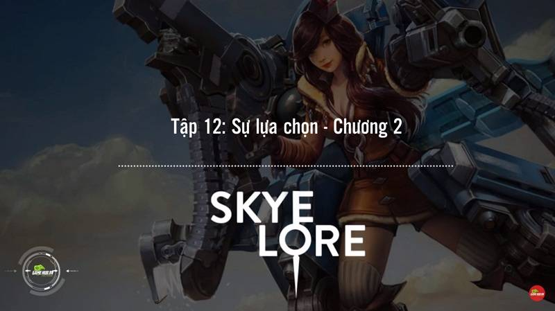 [Truyện Vainglory] Skye lore 12: Sự lựa chọn