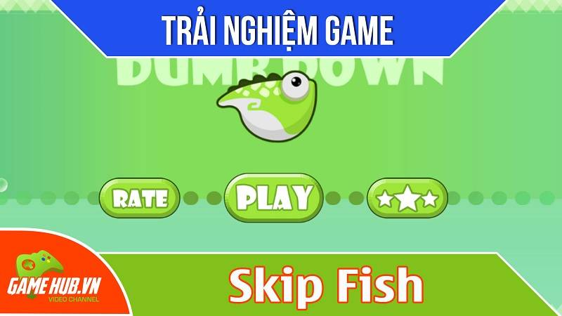 [Bluebird games] Skip Fish - Game cá nóc bay lượn - iOS/Android