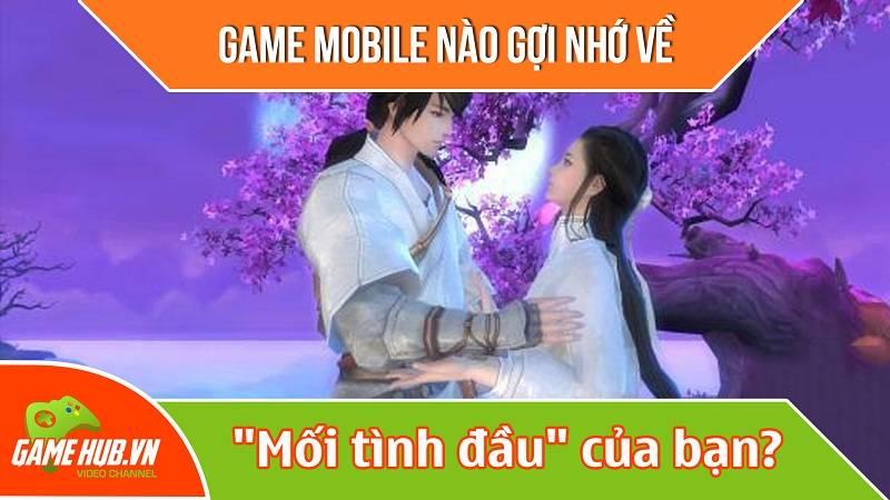 """Game mobile nào gợi nhớ về """"mối tình đầu"""" của bạn?"""