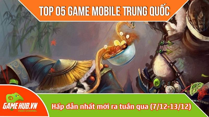Top 5 game mobile Trung Quốc mới ra (07/12 - 13/12)