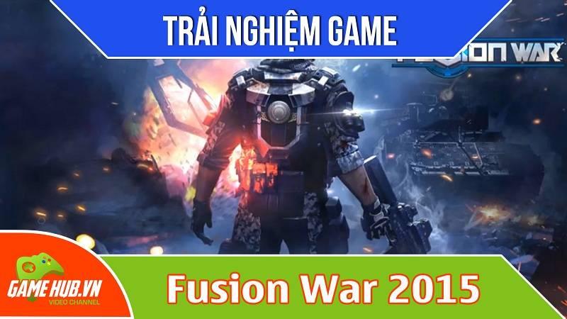 Trải nghiệm game bắn súng Fusion War 2015