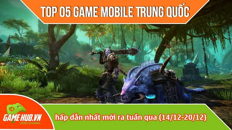 Top 5 game mobile Trung Quốc mới ra (14/12 - 20/12)