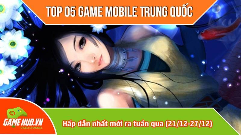 Top 5 game mobile Trung Quốc mới ra (21/12 - 27/12)