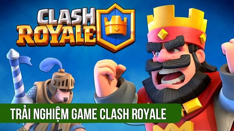 Trải nghiệm Clash Royale - bom tấn mới của Supercell