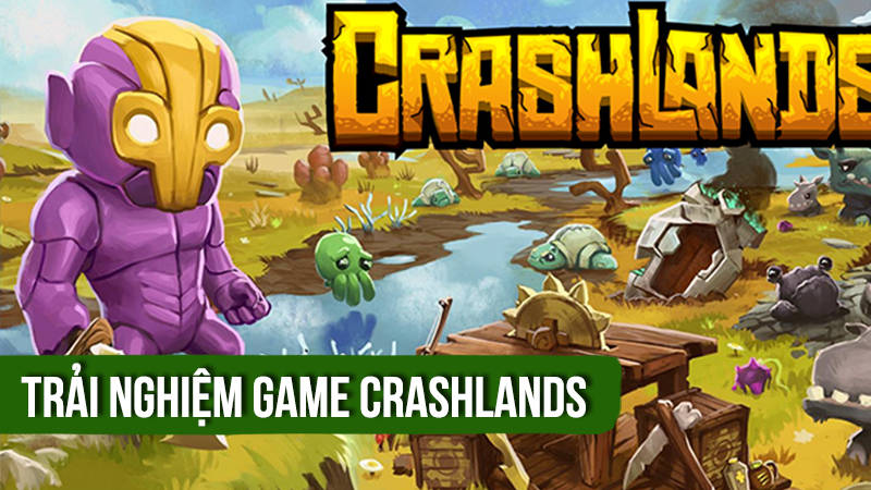 Trải nghiệm game ARPG Crashlands