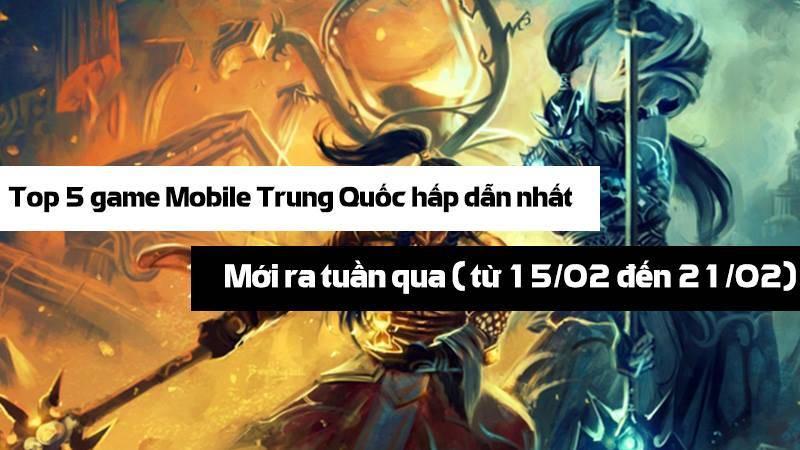 Top 05 game Trung Quốc HOT nhất (15/2-21/2)