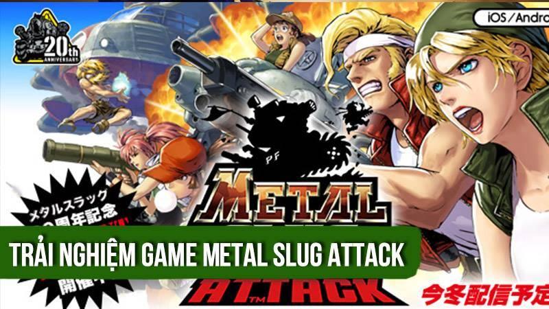 Trải nghiệm game thủ thành Metal Slug...