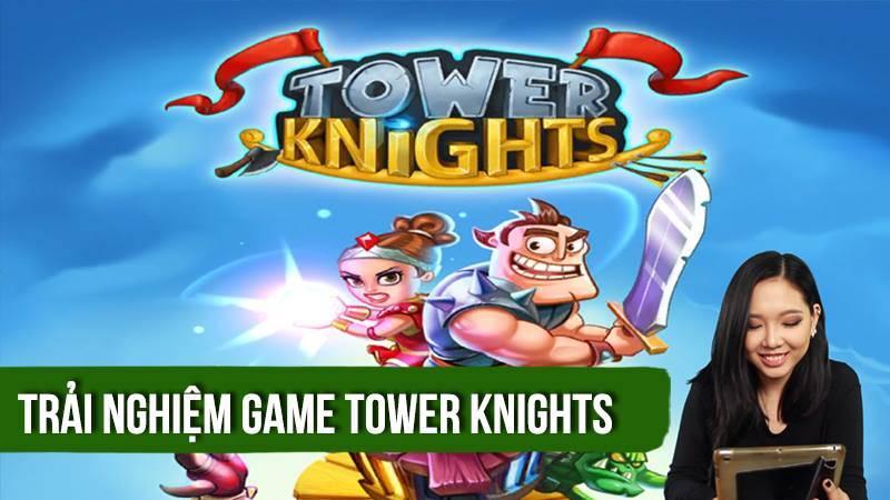 Trải nghiệm game thủ thành Tower Knights