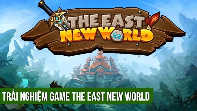 Trải nghiệm game phiêu lưu The East New...