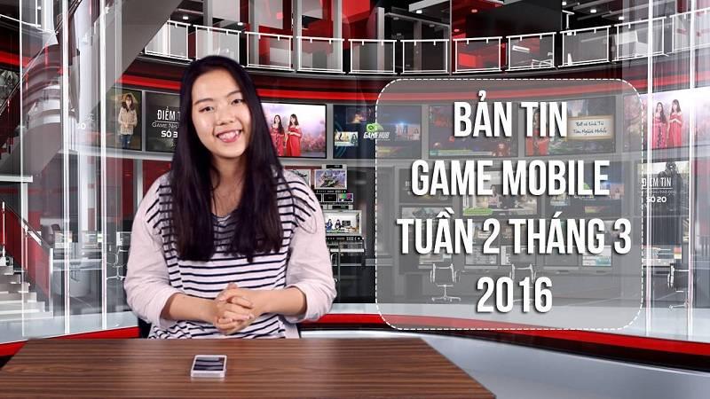 Bản tin Game mobile tuần 2 tháng 3/2016