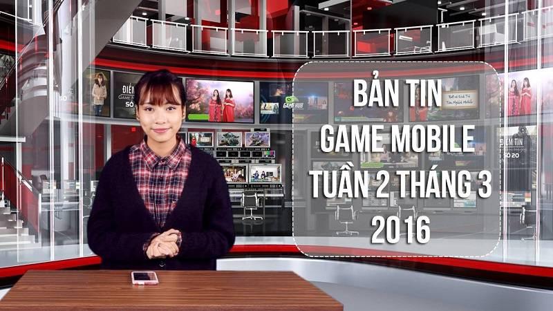 Bản tin Game mobile tuần 3 tháng 3/2016