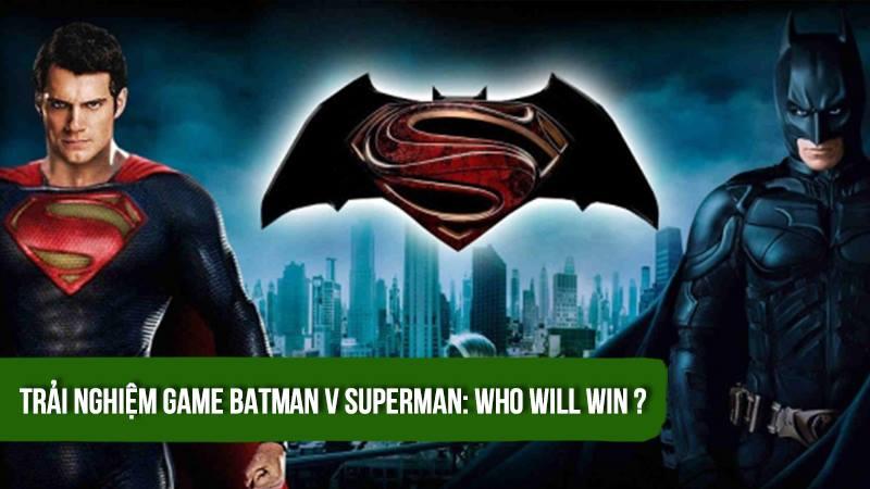 Trải nghiệm game Batman v Superman Who Will...