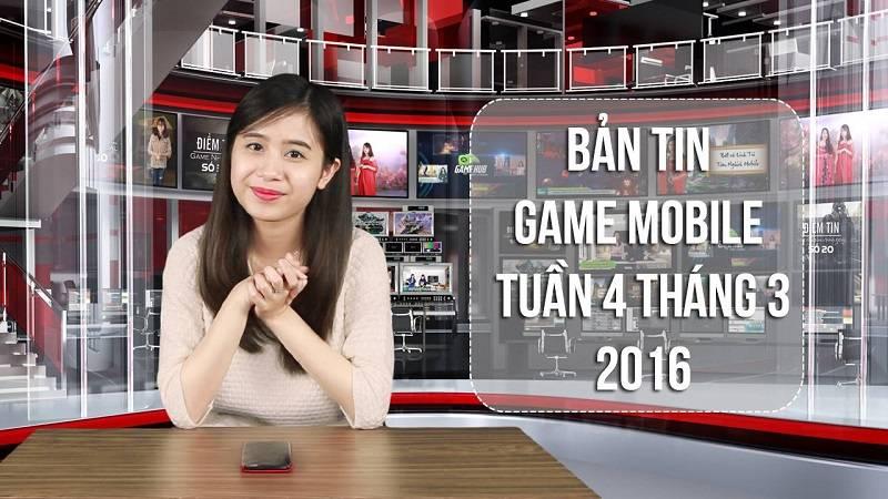 Bản tin Game mobile tuần 4 tháng 3/2016