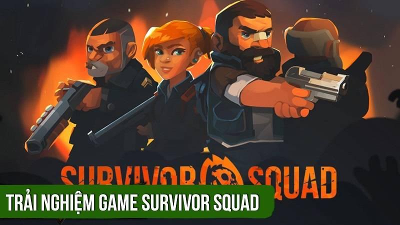 Trải nghiệm game bắn súng Survivor Squad