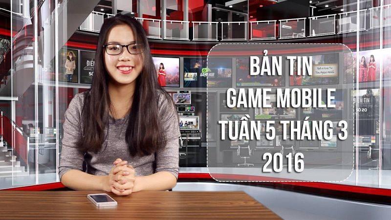 Bản tin Game mobile tuần 5 tháng 3/2016