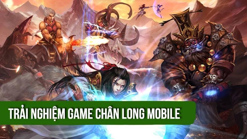 Trải nghiệm sớm game Chân Long Mobile...