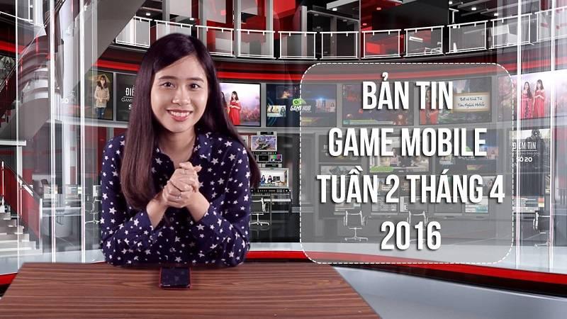Bản tin Game mobile tuần 2 tháng 4/2016