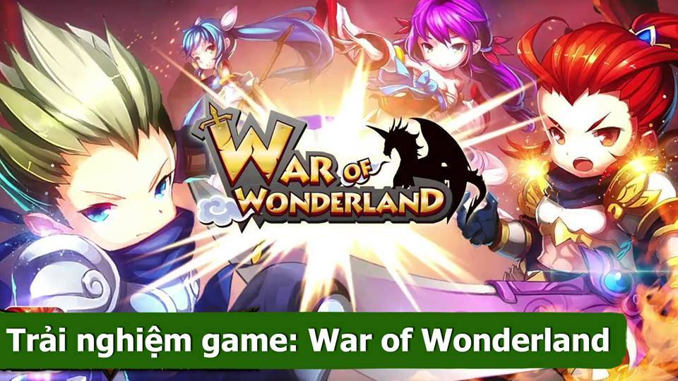 Trải nghiệm game nhập vai War Of Wonderland - iOS/Android