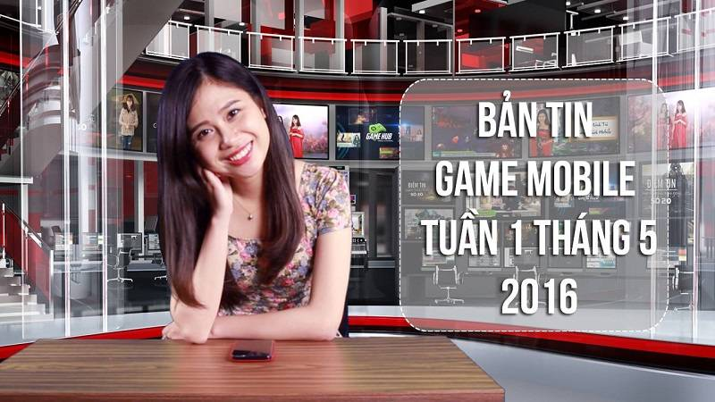 Bản tin Game mobile tuần 1 tháng 5/2016