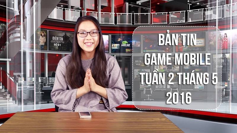 Bản tin Game mobile tuần 2 tháng 5/2016