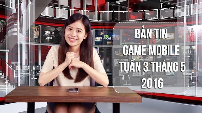 Bản tin Game mobile tuần 3 tháng 5/2016
