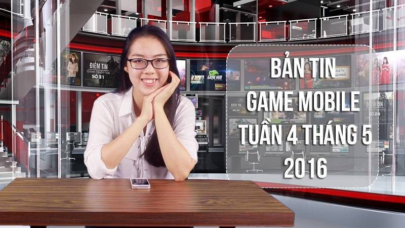 Bản tin Game mobile tuần 4 tháng 5/2016