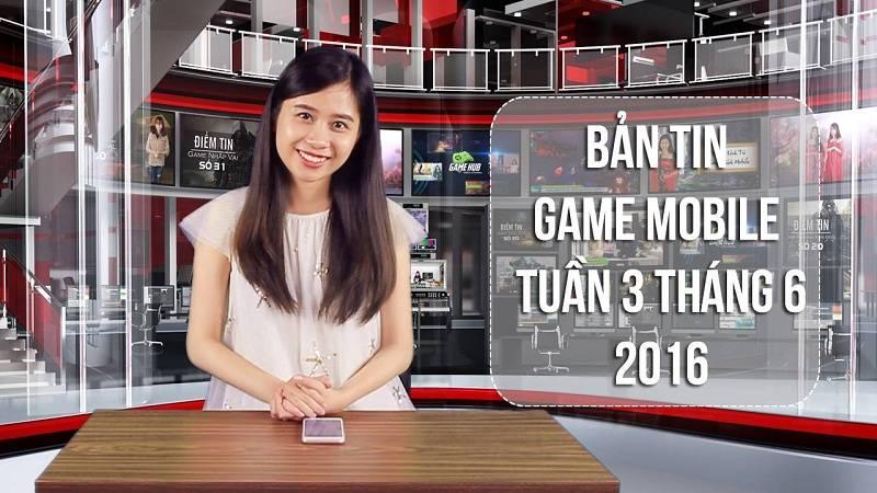 Bản tin Game mobile tuần 3 tháng 6/2016