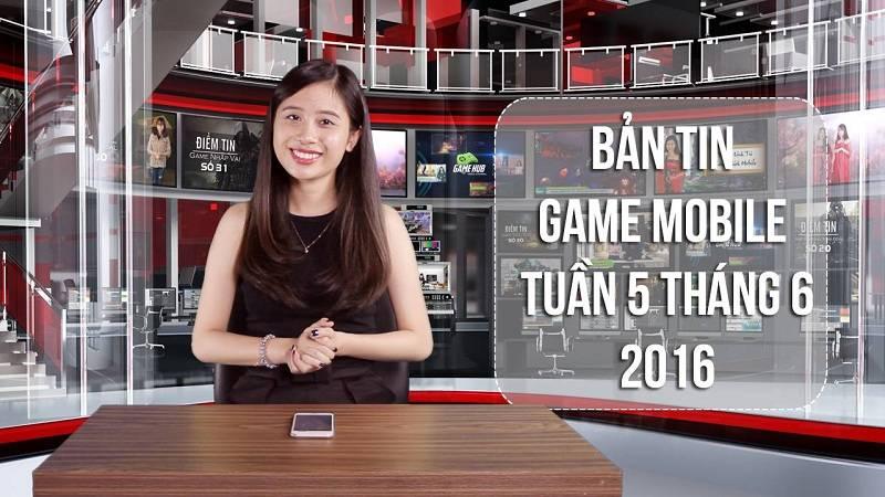 Bản tin Game mobile tuần 5 tháng 6/2016