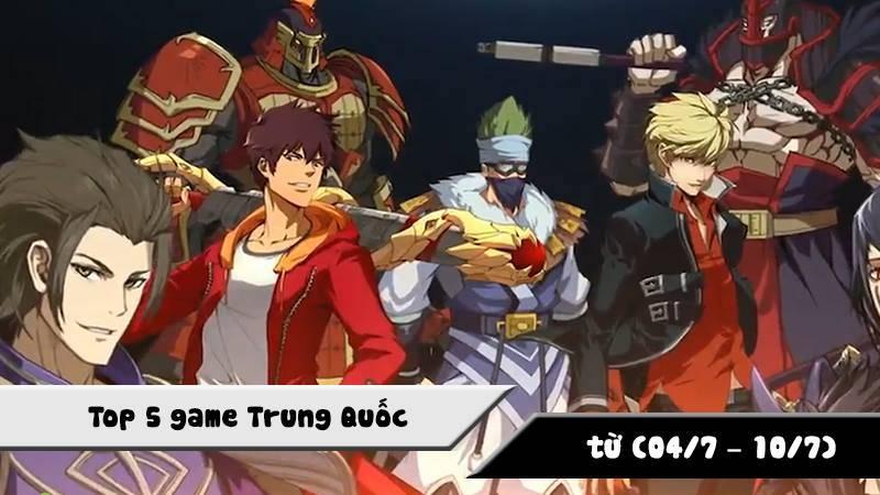 Top 5 game Trung Quốc HOT nhất (4/7 - 10/7)