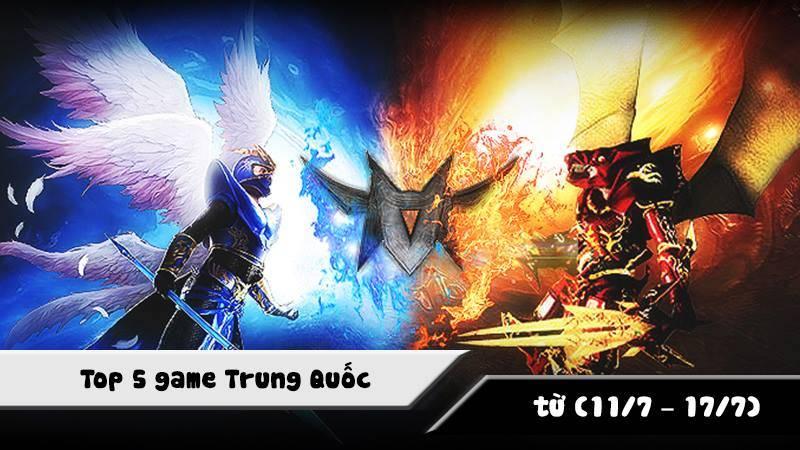 Top 5 game Trung Quốc HOT nhất (11/7 - 17/7)