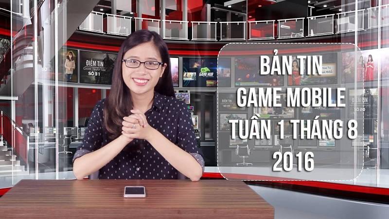 Bản tin Game mobile tuần 1 tháng 8/2016