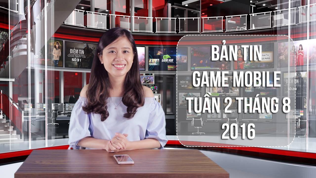 Bản tin Game mobile tuần 2 tháng 8/2016