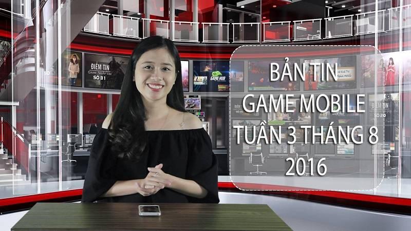 Bản tin Game mobile tuần 3 tháng 8/2016