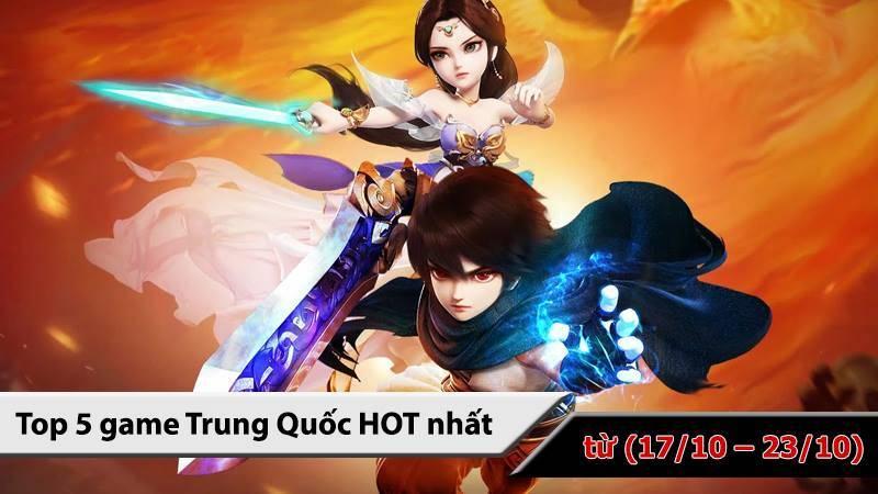 Top 5 game Trung Quốc HOT nhất (từ 17/10...