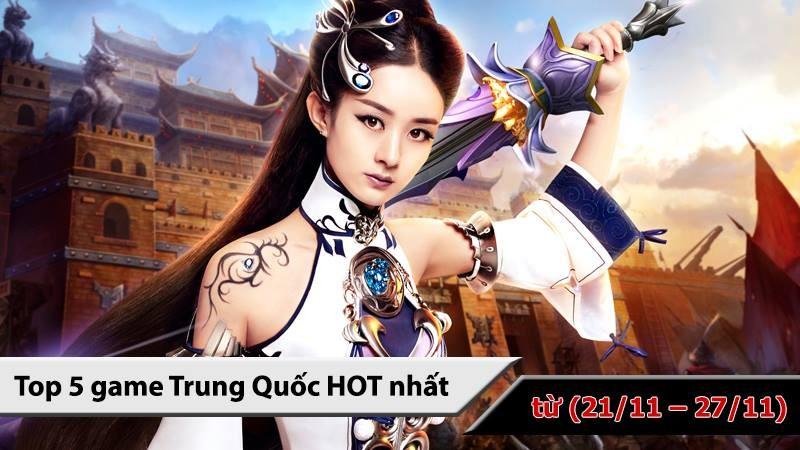 Top 5 game Trung Quốc HOT nhất ( từ 21/11 -...