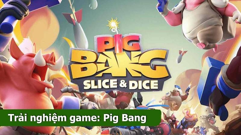Trải nghiệm game Pig Bang - Game MOBA độc và dị
