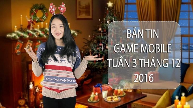 Bản tin Game Mobile tuần 3 tháng 12/2016