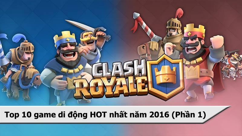Top 10 game di động HOT nhất năm 2016 (phần 1)