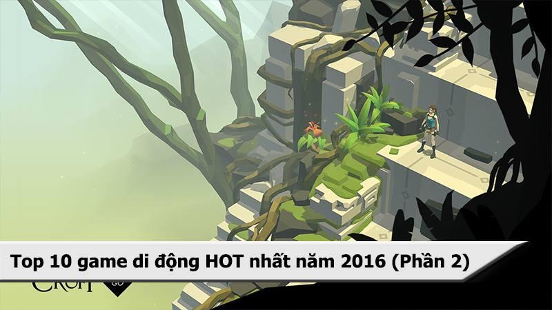 Top 10 game di động HOT nhất năm 2016...