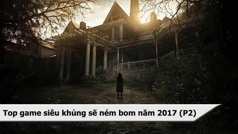 Top game siêu khủng sẽ ném bom 2017 (P2)
