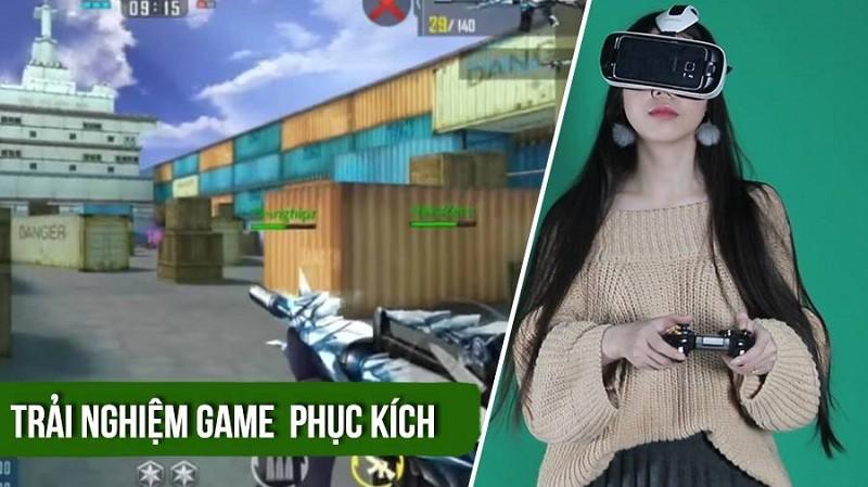 [Review game] Chết cười girl xinh lần đầu trải nghiệm chơi game Phục Kích - VTC qua kính thực tế ảo