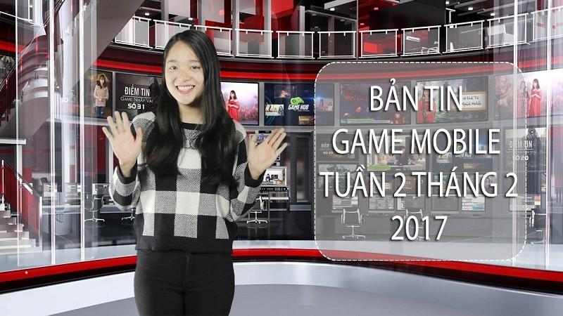 Bản tin Game Mobile tuần 2 tháng 2/2017