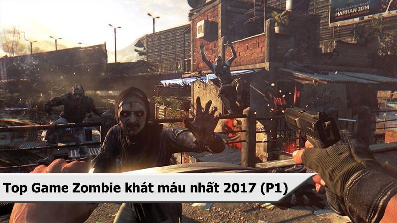 Top game Zombie khát máu nhất 2017 (phần 1)